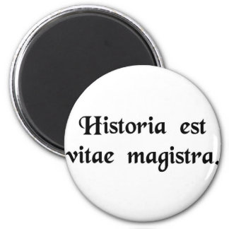 History is the tutor of life. 2 inch round magnet