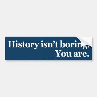 History Isn't Boring Car Bumper Sticker
