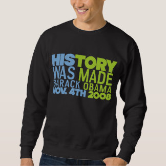 History Made Nov. 4th 2008 Obama Sweatshirt