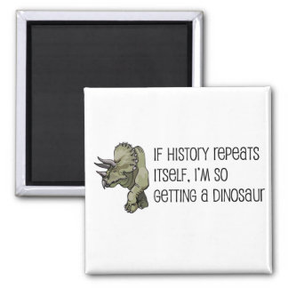 History Repeats Dinosaur Pet 2 Inch Square Magnet