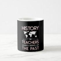 History Teacher Always Bring Up The Past Coffee Mug