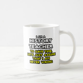 History Teacher...Assume I Am Never Wrong Coffee Mug