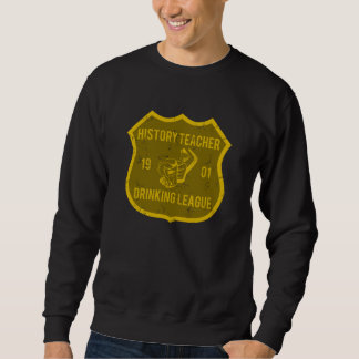 History Teacher Drinking League Sweatshirt