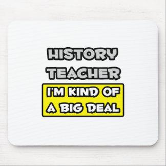 History Teacher .. I'm Kind of a Big Deal Mouse Pad