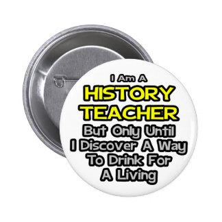 History Teacher Joke .. Drink for a Living Button