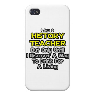 History Teacher Joke .. Drink for a Living iPhone 4 Covers
