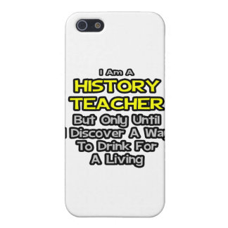History Teacher Joke .. Drink for a Living iPhone 5 Covers
