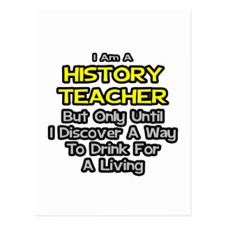 History Teacher Joke .. Drink for a Living Postcard