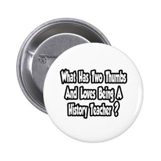 History Teacher Joke...Two Thumbs Pin