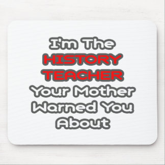 History Teacher...Mother Warned You About Mouse Pad