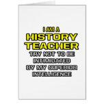 History Teacher...Superior Intelligence Greeting Card