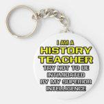 History Teacher...Superior Intelligence Keychains