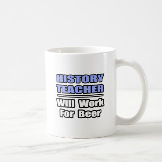 History Teacher...Will Work For Beer Coffee Mug