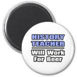 History Teacher...Will Work For Beer Refrigerator Magnet