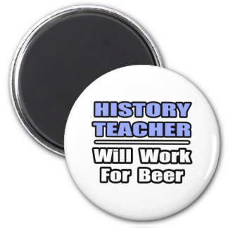 History Teacher...Will Work For Beer Refrigerator Magnet