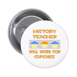 History Teacher Will Work For Cupcakes Pinback Buttons