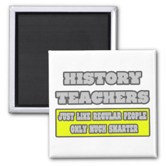 History Teachers...Much Smarter Magnets