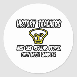 History Teachers...Regular People, Only Smarter Classic Round Sticker