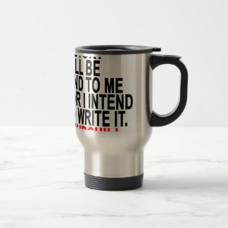 HISTORY WILL BE KIND TO ME FOR I INTEND TO WRITE I 15 OZ STAINLESS STEEL TRAVEL MUG