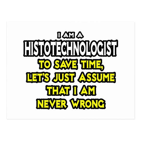Histotechnologist .. Assume I Am Never Wrong Postcard