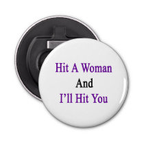 Hit A Woman And I'll Hit You Bottle Opener