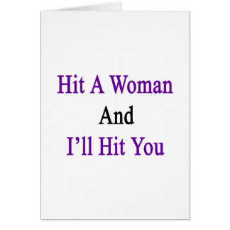 Hit A Woman And I'll Hit You Card