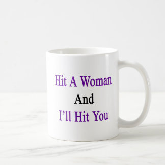 Hit A Woman And I'll Hit You Coffee Mug