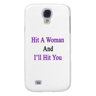Hit A Woman And I'll Hit You Galaxy S4 Case