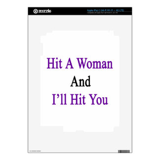 Hit A Woman And I'll Hit You iPad 3 Skin