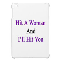 Hit A Woman And I'll Hit You iPad Mini Cover