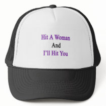 Hit A Woman And I'll Hit You Trucker Hat
