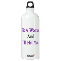 Hit A Woman And I'll Hit You Water Bottle