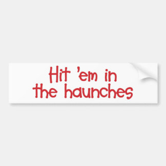"Hit ""em In The Haunches Bumper Sticker"