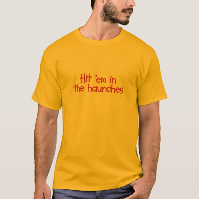 Hit 'Em In The Haunches Clothing T-Shirt
