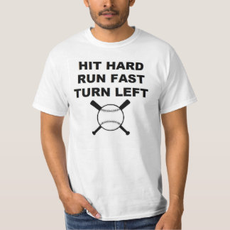 Hit Hard Run Fast Turn Left baseball T-Shirt