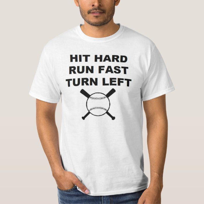 Hit hard run fast turn left baseball t shirt zazzle for Quick turnaround t shirts
