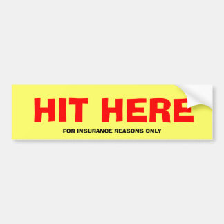 HIT HERE, FOR INSURANCE REASONS ONLY CAR BUMPER STICKER