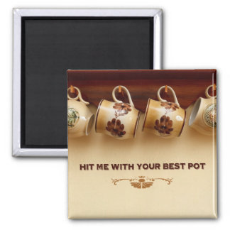 Hit Me With Your Best Pot 2 Inch Square Magnet