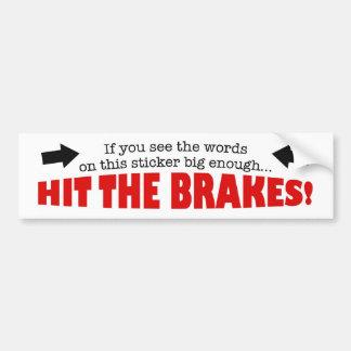 Hit the brakes bumper sticker