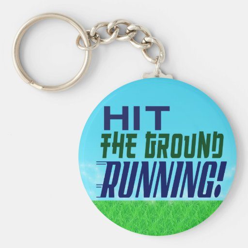 Hit the Ground RUNNING! Key Chains