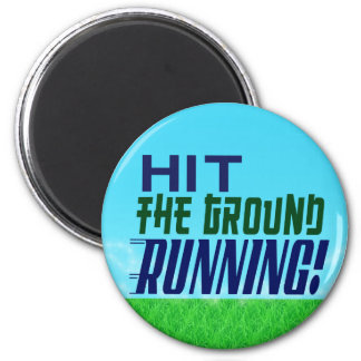 Hit the Ground RUNNING! Magnet