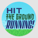 Hit the Ground RUNNING! Round Stickers