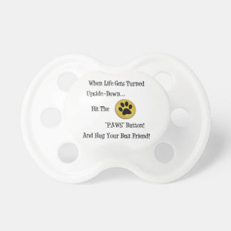 HIT THE 'PAWS' BUTTON ~ PACIFIER