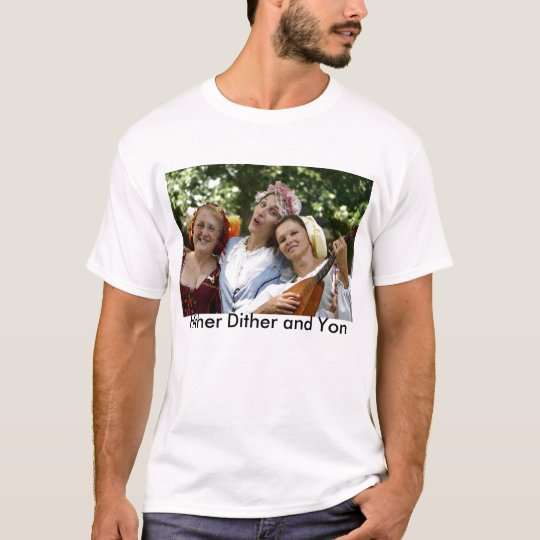 Hither Dither and Yon T-Shirt