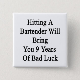 Hitting A Bartender Will Bring You 9 Years Of Bad Pinback Button