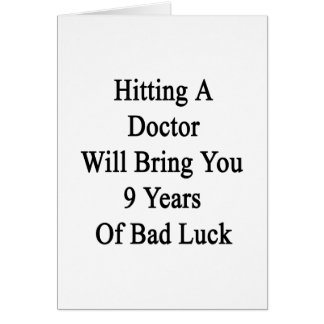 Hitting A Doctor Will Bring You 9 Years Of Bad Luc Card