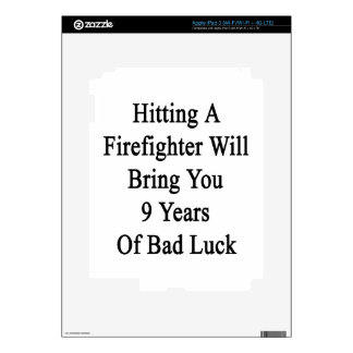 Hitting A Firefighter Will Bring You 9 Years Of Ba iPad 3 Skin
