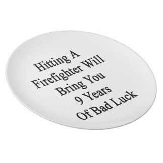 Hitting A Firefighter Will Bring You 9 Years Of Ba Melamine Plate