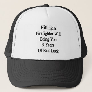 Hitting A Firefighter Will Bring You 9 Years Of Ba Trucker Hat