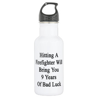 Hitting A Firefighter Will Bring You 9 Years Of Ba Water Bottle